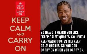 keep-calm-and-carry-on yo dawg
